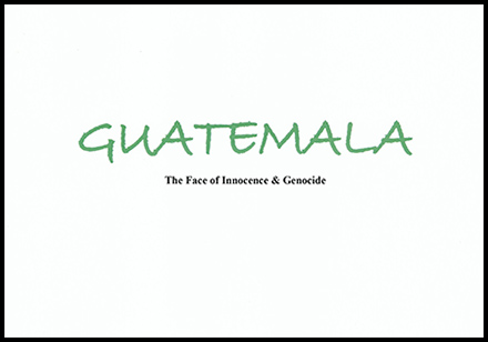 Guatemala: The Face of Innocence & Genocide
